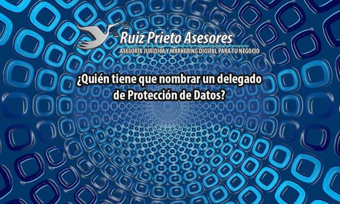 ¿Quién tiene que nombrar un delegado de protección de datos para su negocio?